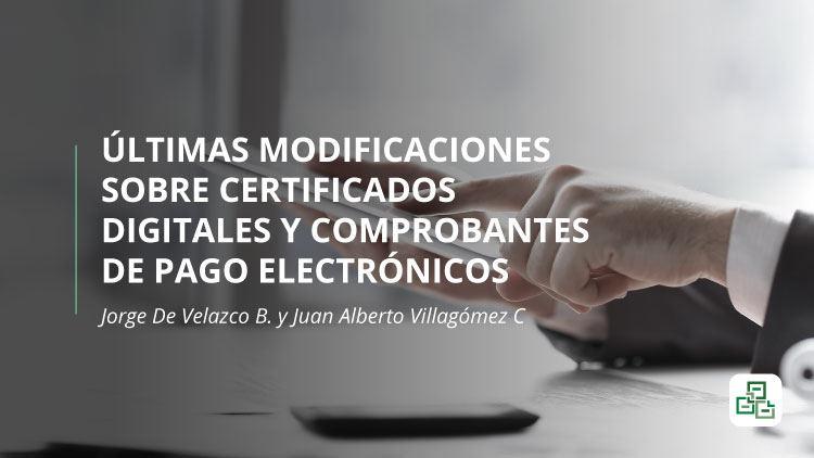 Últimas modificaciones sobre certificados digitales y comprobantes de pago electrónicos
