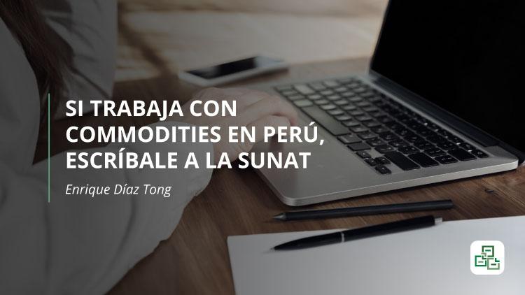 Si trabaja con commodities en Perú, escríbale a la SUNAT