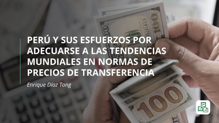 Perú y sus esfuerzos por adecuarse a las tendencias mundiales en normas de precios de transferencia