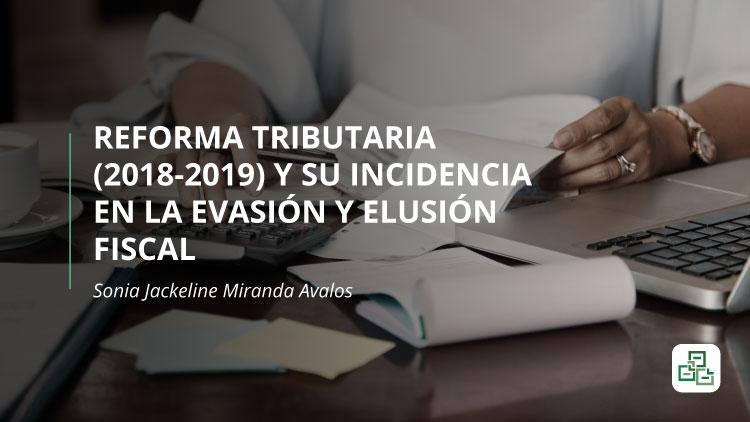 Reforma Tributaria (2018-2019) y su incidencia en la evasión y elusión fiscal