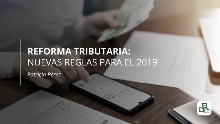 Reforma Tributaria: Nuevas Reglas para el 2019