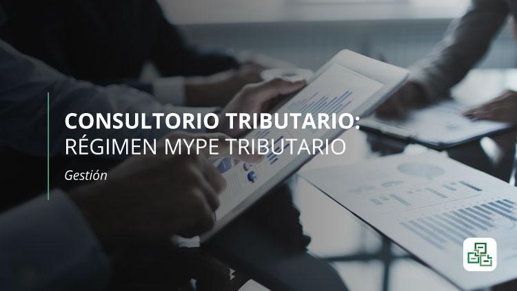 Consultorio Tributario: Régimen Mype Tributario