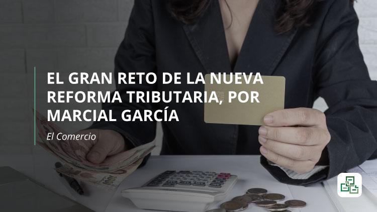 El gran reto de la nueva reforma tributaria, por Marcial García