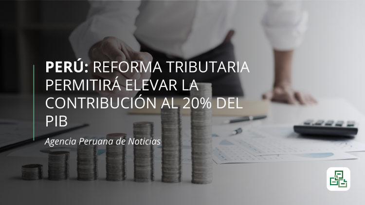 Perú: reforma tributaria permitirá elevar la contribución al 20% del PIB