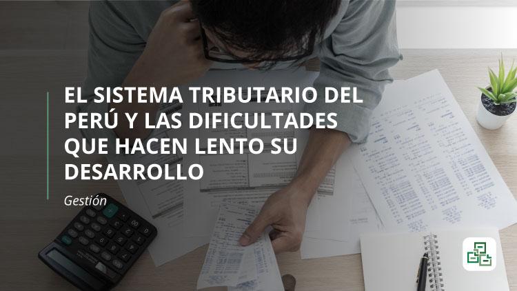 El sistema tributario del Perú y las dificultades que hacen lento su desarrollo