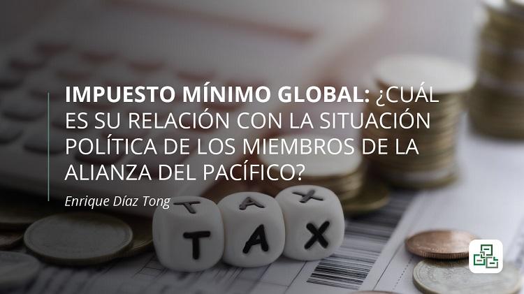 Impuesto mínimo global: ¿Cuál es su relación con la situación política de los miembros de la Alianza del Pacífico?